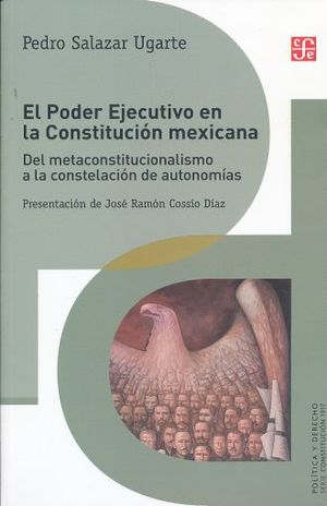 PODER EJECUTIVO EN LA CONSTITUCION MEXICANA, EL. DEL METACONSTITUCIONALISMO A LA CONSTELACION DE AUTONOMIAS, EL