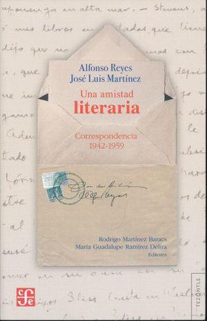 UNA AMISTAD LITERARIA. CORRESPONDENCIA 1942 - 1959