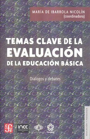 TEMAS CLAVE DE LA EVALUACION DE LA EDUCACION BASICA. DIALOGOS Y DEBATES