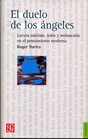 DUELO DE LOS ANGELES, EL. LOCURA SUBLIME TEDIO Y MELANCOLIA EN EL PENSAMIENTO MODERNO