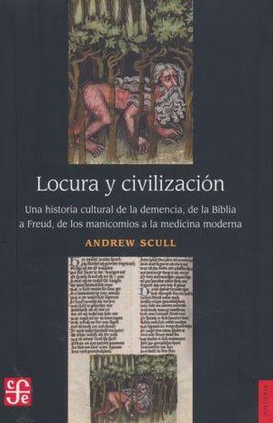 LOCURA Y CIVILIZACION.UNA HISTORIA CULTURAL DE LA DEMENCIA, DE LA BIBLIA A FREUD, DE LOS MANICOMIOS A LA MEDICINA MODERNA