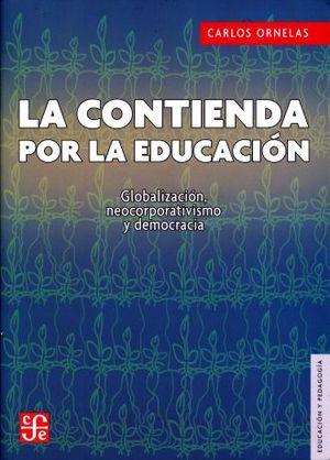 CONTIENDA POR LA EDUCACION, LA. GLOBALIZACION NEOCORPORATIVISMO Y DEMOCRACIA