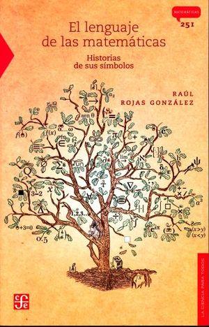 LENGUAJE DE LAS MATEMATICAS, EL. HISTORIAS DE SUS SIMBOLOS