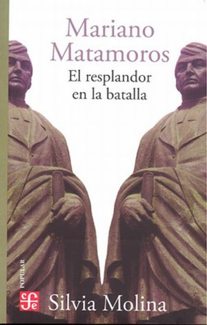 MARIANO MATAMOROS. EL RESPLANDOR EN LA BATALLA