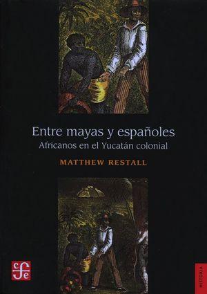 Entre mayas y españoles. Africanos en el Yucatán colonial