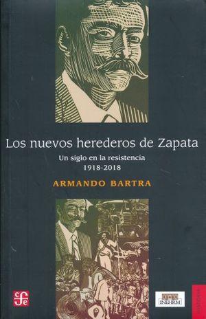 NUEVOS HEREDEROS DE ZAPATA, LOS. UN SIGLO EN LA RESISTENCIA 1918-2018