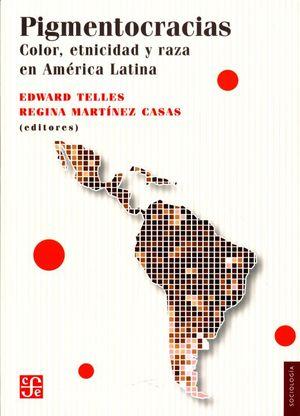 Pigmentocracias. Color, etnicidad y raza en América Latina