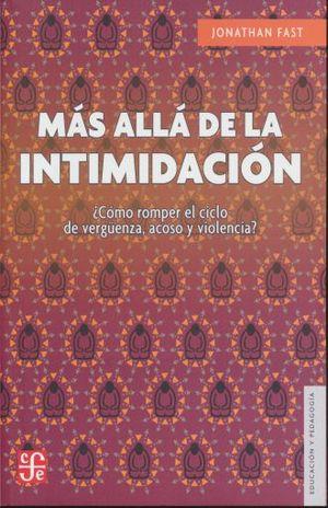 MAS ALLA DE LA INTIMIDACION. COMO ROMPER EL CICLO DE VERGUENZA, ACOSO Y VIOLENCIA