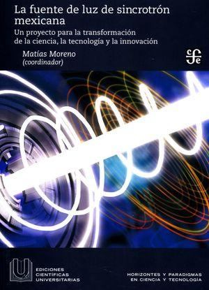 La fuente de luz de sincrotrón mexicana. Un proyecto para la transformación de la ciencia, la tecnología y la innovación