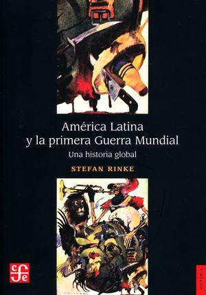 América Latina y la primera Guerra Mundial. Una historia global