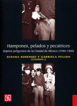 Hampones, pelados y pecatrices. Sujetos peligrosos de la Ciudad de México (1940-1960)