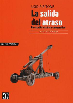 La salida del atraso. Un estudio histórico comparativo / 3 ed.