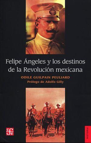 Felipe Ángeles y los destinos de la revolución mexicana / 2 ed.