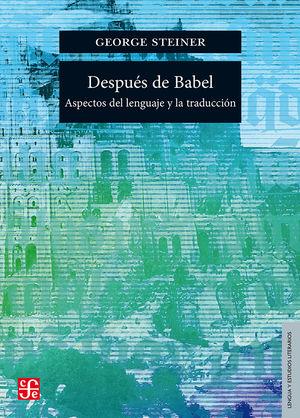 Después de Babel. Aspectos del lenguaje y la traducción