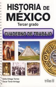 HISTORIA DE MEXICO. TERCER GRADO. CUADERNO DE TRABAJO. SECUNDARIA