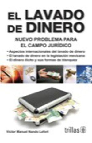 LAVADO DE DINERO, EL. NUEVO PROBLEMA PARA EL CAMPO JURIDICO / 3 ED.