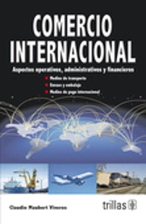 COMERCIO INTERNACIONAL. ASPECTOS OPERATIVOS ADMINISTRATIVOS Y FINANCIEROS