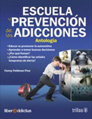 ESCUELA Y PREVENCION DE LAS ADICCIONES. ANTOLOGIA / 2 ED.