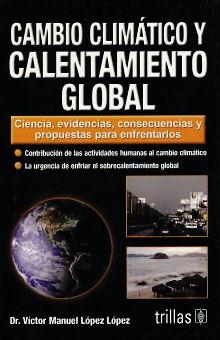 CAMBIO CLIMATICO Y CALENTAMIENTO GLOBAL. CIENCIA EVIDENCIAS CONSECUENCIAS Y PROPUESTAS PARA ENFRENTARLOS / 2 ED.