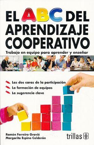 ABC DEL APRENDIZAJE COOPERATIVO, EL. TRABAJO EN EQUIPO PARA ENSEÑAR Y APRENDER / 2 ED.