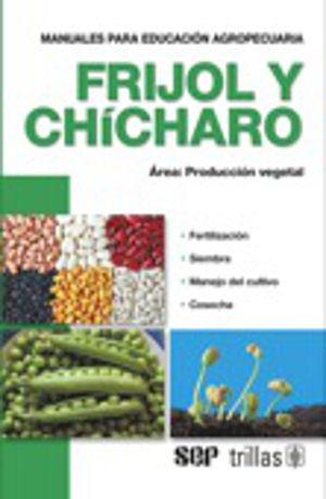FRIJOL Y CHICHARO. AREA PRODUCCION VEGETAL / 3 ED.