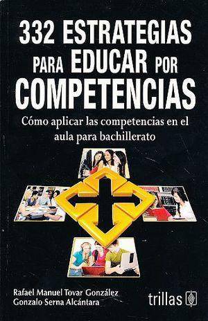 332 ESTRATEGIAS PARA EDUCAR POR COMPETENCIAS. COMO APLICAR LAS COMPETENCIAS EN EL AULA PARA BACHILLERATO