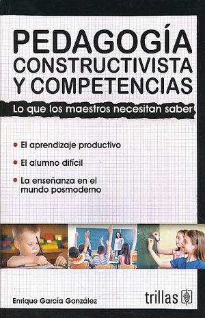 PEDAGOGIA CONSTRUCTIVISTA Y COMPETENCIAS. LO QUE LOS MAESTROS NECESITAN SABER