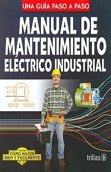 MANUAL DE MANTENIMIENTO ELECTRICO INDUSTRIAL. UNA GUIA PASO A PASO