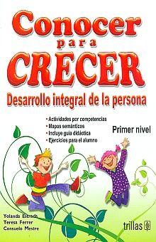 CONOCER PARA CRECER. DESARROLLO INTEGRAL DE LA PERSONA PRIMER NIVEL PRIMARIA