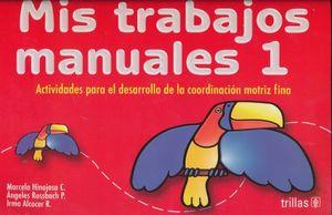 MIS TRABAJOS MANUALES 1. ACTIVIDADES EN COMPETENCIAS PARA EL DESARROLLO DE COORDINACION MOTRIZ FINA PREESCOLAR / 8 ED.