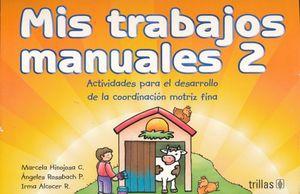 MIS TRABAJOS MANUALES 2. ACTIVIDADES EN COMPETENCIAS PARA EL DESARROLLO DE COORDINACION MOTRIZ FINA PREESCOLAR / 8 ED.