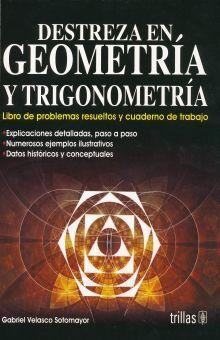 DESTREZA EN GEOMETRIA Y TRIGONOMETRIA. LIBRO DE PROBLEMAS RESUELTOS Y CUADERNO DE TRABAJO. BACHILLERATO