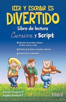 LEER Y ESCRIBIR ES DIVERTIDO. LIBRO DE LECTURA CURSIVA Y SCRIPT / PREESCOLAR