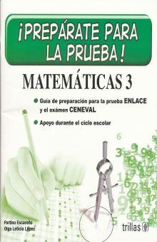 PREPARATE PARA LA PRUEBA MATEMATICAS 3. GUIA DE PREPARACION PARA LA PRUEBA ENLACE Y EL EXAMEN CENEVAL
