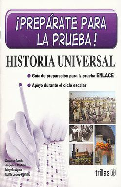 HISTORIA UNIVERSAL. PREPARATE PARA LA PRUEBA. GUIA DE PREPARACION PARA LA PRUEBA ENLACE