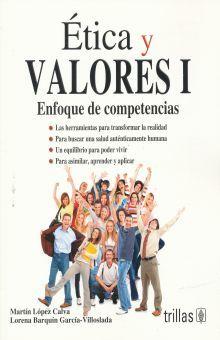 ETICA Y VALORES I. ENFOQUE POR COMPETENCIAS BACHILLERATO