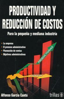 PRODUCTIVIDAD Y REDUCCION DE COSTOS. PARA LA PEQUEÑA Y MEDIANA INDUSTRIA