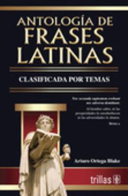 ANTOLOGIA DE FRASES LATINAS CLASIFICADA POR TEMAS / 3 ED.