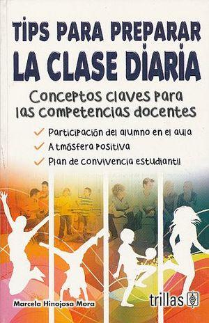 TIPS PARA PREPARAR LA CLASE DIARIA. CONCEPTOS CLAVES PARA LAS COMPETENCIAS DOCENTES