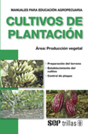 CULTIVOS DE PLANTACION. AREA PRODUCCION VEGETAL. MANUALES PARA EDUCACION AGROPECUARIA / 3 ED.