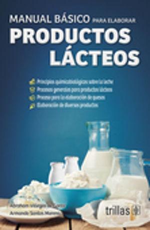 MANUAL BASICO PARA ELABORAR PRODUCTOS LACTEOS / 2 ED.