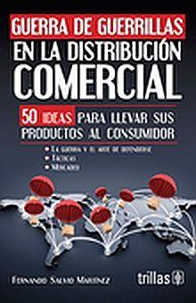 GUERRA DE GUERRILLAS EN LA DISTRIBUCION COMERCIAL. 50 IDEAS PARA LLEVAR SUS PRODUCTOS AL CONSUMIDOR