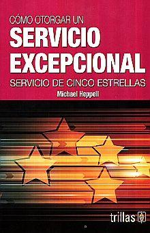 COMO OTORGAR UN SERVICIO EXCEPCIONAL. SERVICIO DE CINCO ESTRELLAS