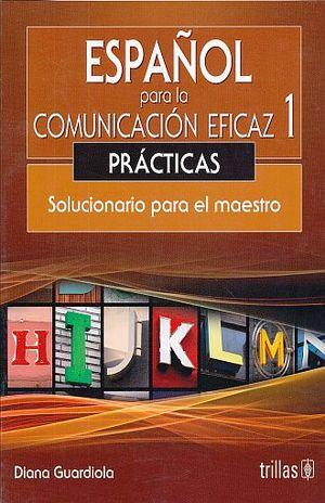ESPAÑOL PARA LA COMUNICACION EFICAZ 1. PRACTICAS. SOLUCIONARIO PARA EL MAESTRO / 2 ED.