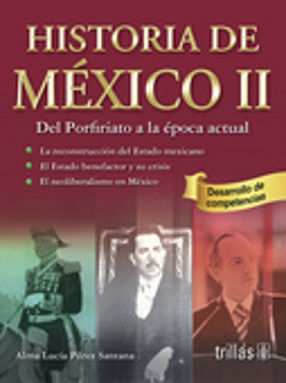 HISTORIA DE MEXICO 2. DEL PORFIRIATO A LA EPOCA ACTUAL BACHILLERATO