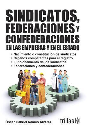 SINDICATOS FEDERACIONES Y CONFEDERACIONES EN LAS EMPRESAS Y EN EL ESTADO