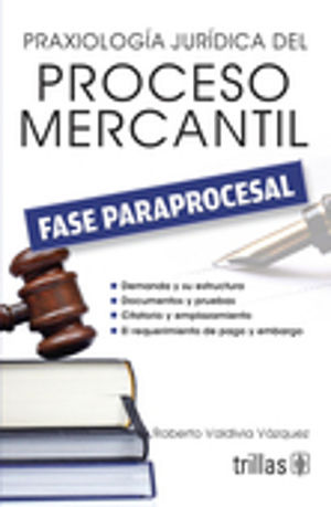 PRAXIOLOGIA JURIDICA DEL PROCESO MERCANTIL. FASE PARAPROCESAL