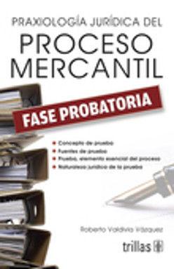 PRAXIOLOGIA JURIDICA DEL PROCESO MERCANTIL FASE PROBATORIA