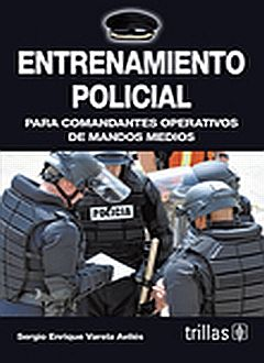 ENTRENAMIENTO POLICIAL. PARA COMANDANTES OPERATIVOS DE MANDOS MEDIOS