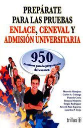 PREPARATE PARA LAS PRUEBAS ENLACE CENEVAL Y ADMISION UNIVERSITARIA. 950 REACTIVOS PARA LA PREPARACION DEL EXAMEN